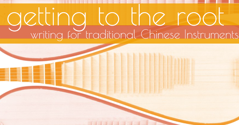 Getting to the Root: Writing For Traditional Chinese Instruments